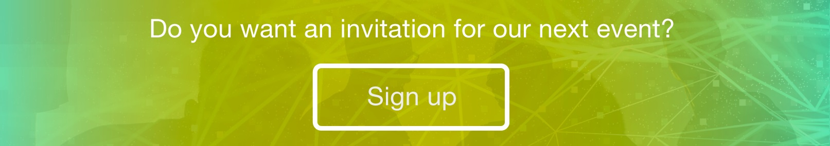 Receive invitations to our next events